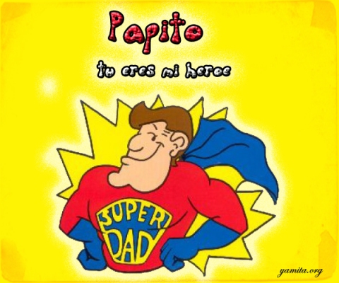 Papito tu eres mi heroe
